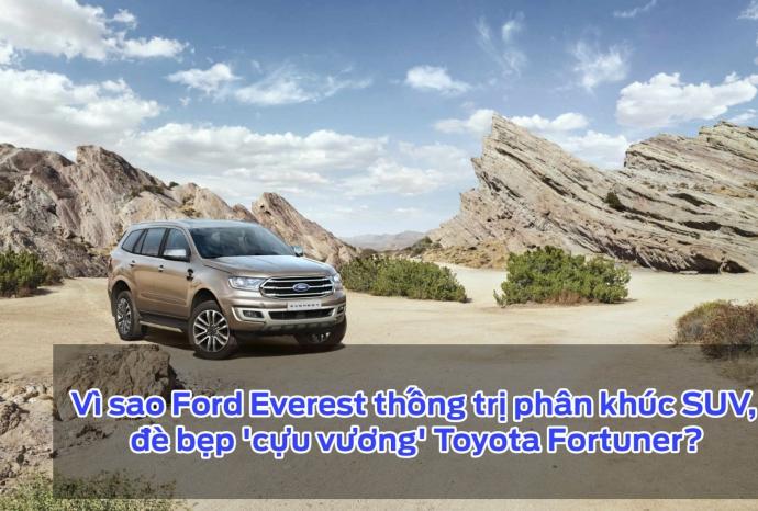 Vì sao Ford Everest thống trị phân khúc SUV, đè bẹp 'cựu vương' Toyota Fortuner?